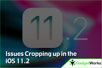 Issues Cropping up in the iOS 11.2-MyGadgetWorks
